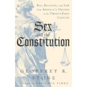 Sex and the Constitution: Sex, Religion, and the Law from America's Origins to the Twenty-First Century