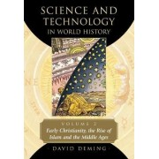 Science and Technology in World History: Early Christianity, the Rise of Islam and the Middle Ages v. 2 by David Deming