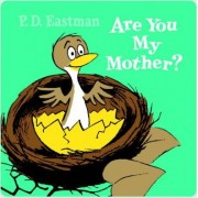 Are You My Mother? by P. D Eastman