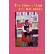 The Story of Lori and Her Books by Carol A Kirton