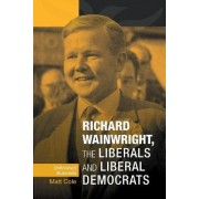 Richard Wainwright, the Liberals and Liberal Democrats by Frances Babbage