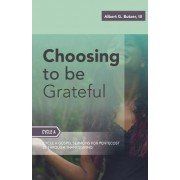 Choosing to Be Grateful: Gospel Sermons for Pentecost (Last Third): Cycle a