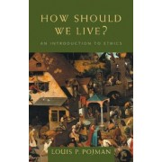 How Should We Live? by Louis Pojman