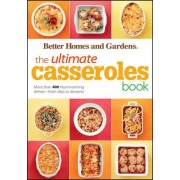 The Ultimate Casseroles Book by Better Homes & Gardens