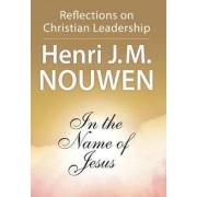 In the Name of Jesus by Henri J. M. Nouwen