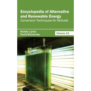 Encyclopedia of Alternative and Renewable Energy: Volume 15 (Conversion Techniques for Biofuels)