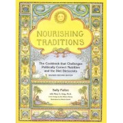 Nourishing Traditions: The Cookbook That Challenges Politically Correct Nutrition and the Diet Dictocrats, Paperback