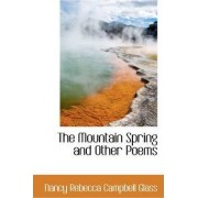The Mountain Spring and Other Poems by Nancy Rebecca Campbell Glass