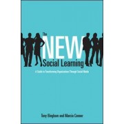 The New Social Learning: A Guide to Transforming Organizations Through Social Media by Tony Bingham