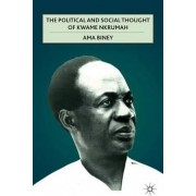The Political and Social Thought of Kwame Nkrumah by Ama Biney