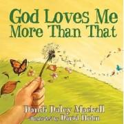 God Loves Me More Than That! by Dandi Daley Mackall