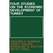 Four Studies on the Economic Development of Turkey by Frederic C. Shorter