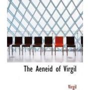 The Aeneid of Virgil by Virgil