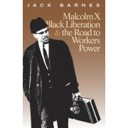 Malcolm X, Black Liberation, and the Road to Workers Power by Jack Barnes