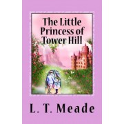 The Little Princess of Tower Hill by L T Meade