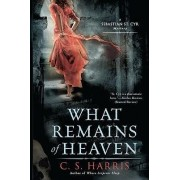 What Remains of Heaven by C S Harris
