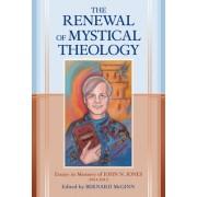 The Renewal of Mystical Theology: Essays in Memory of John N. Jones (1964-2012)