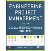 Engineering Project Management for the Global High Technology Industry by Sammy G. Shina
