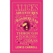 Lewis Carroll Alice`s Adventures In Wonderland And Through The Looking-Glass (Barnes & Noble Flexibound Editions)