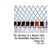 The Life-Story of a Russian Exile; The Remarkable Experience of a Young Girl. by Marie Sukloff