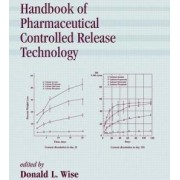 Handbook of Pharmaceutical Controlled Release Technology by Donald L. Wise