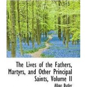 The Lives of the Fathers, Martyrs, and Other Principal Saints, Volume II by Alban Butler