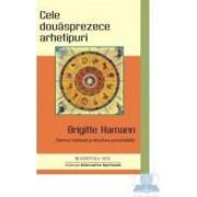Cele Douasprezece Arhetipuri - Brigitte Hamann