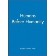 Humans Before Humanity by Robert Foley