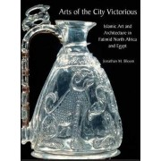 Arts of the City Victorious by Jonathan M. Bloom