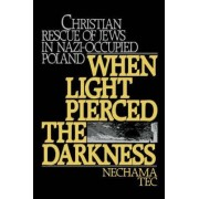 When Light Pierced the Darkness by Nechama Tec