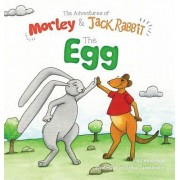 The Adventures of Morley and Jack Rabbit: The Egg
