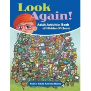 Look Again! Adult Activities Book of Hidden Pictures by Bobo's Adult Activity Books