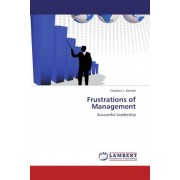 Frustrations of Management by Stephen L Kendal
