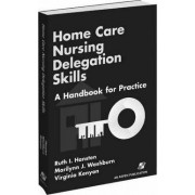 Home Care Nursing Delegation Skills by Ruth I. Hansten