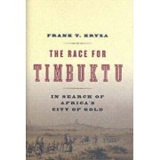 The Race For Timbuktu: In Search Of Africa's City Of Gold by Frank T. Kryza