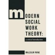 Modern Social Work Theory by Malcolm Payne