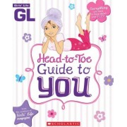 Girls' Life Head-To-Toe Guide to You by Inc. Scholastic