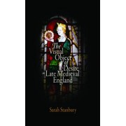 The Visual Object of Desire in Late Medieval England by Sarah Stanbury