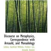 Discourse on Metaphysics, Correspondence with Arnauld, and Monadology by Leibniz