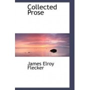 Collected Prose by James Elroy Flecker