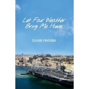 Let Fair Weather Bring Me Home by Oliver Friggieri
