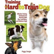 Training the Hard to Train Dog by Peggy Swagger