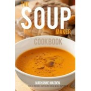 The Soup-Maker Cookbook: Over 50 Recipes for Soup Makers by Maryanne Madden