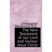 The New Testament of Our Lord and Saviour Jesus Christ, in the Original Greek by Christopher Wordworth