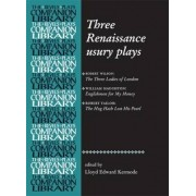 Three Renaissance Usury Plays: 'The Three Ladies of London', 'Englishmen for My Money' AND 'The Hog Hath Lost His Pearl' by Lloyd Edward Kermode