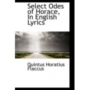 Select Odes of Horace, in English Lyrics by Quintus Horatius Flaccus