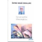 Intre doua idealuri - Cristache Gheorghiu
