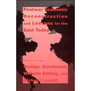 Postwar Economic Reconstruction and Lessons for the East Today by Rudiger Dornbusch