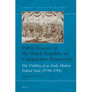 Public Finance of the Dutch Republic in Comparative Perspective: The Viability of an Early Modern Federal State (1570s-1795)