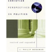 Christian Perspectives on Politics, Revised and Expanded by J. Philip Wogaman